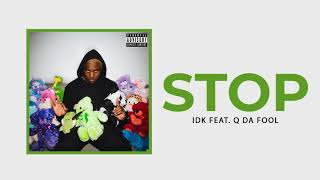 "IDK - ""STOP"" Ft. Q Da Fool (Official Audio)"