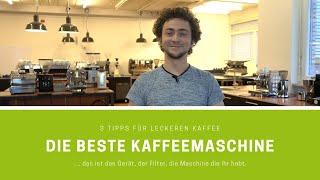 Die beste Kaffeemaschine für Zuhause - Tipps um euren Kaffee besser zu machen