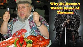 Why George R.R. Martin Doesn't Watch Game of Thrones Anymore
