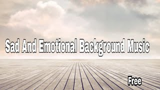 sad and emotional background music - no copyright - free to