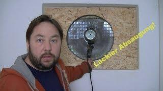 Absaug - Ventilator für ein Lackierzimmer :-)