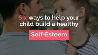 Six ways to help your child with their self esteem