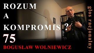 75 Bogusław Wolniewicz ROZUM A KOMPROMIS