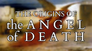 The Angel of Death - The Origins, History & Mythology of the Angel of Death