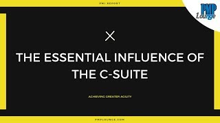 Essential Influence of the C-suite - Achieving Greater Agility