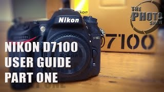 Nikon D7100 User Guide: Part 1