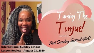 🤭👅😛 Sunday School Lesson: Taming The Tongue - August 23, 2020