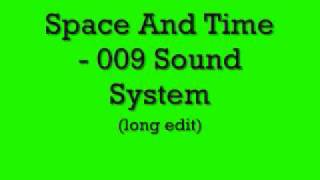 Space And Time - 009 Sound System (long edit)