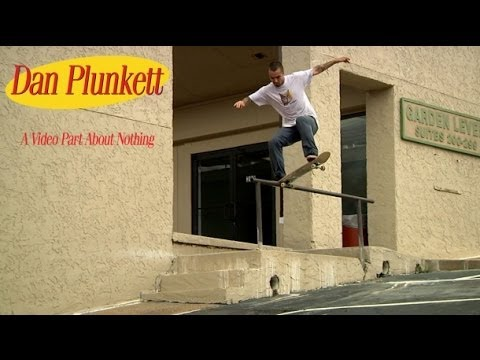 Dan Plunkett's A Video Part About Nothing