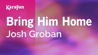 Bring Him Home - Josh Groban | Karaoke Version | KaraFun