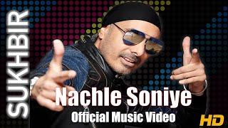 NACHLE SONIYE | SUKHBIR | ORIGINAL VIDEO - YouTube