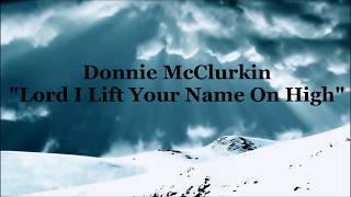 Donnie McClurkin - Lord I lift your name on high lyrics