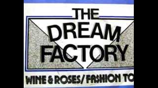 THE DREAM FACTORY   WINE & ROSES (1985)