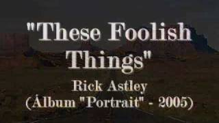 Rick Astley - These Foolish Things