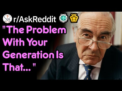 """The Dumbest """"The Problem With Your Generation"""" Statements (Millennial Stories r/AskReddit)"""