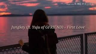 Jungkey (ft. Yuju of GFRIEND) – First Love (Lirik Indo)