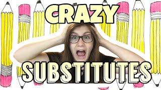 CRAZY SUBSTITUTE TEACHERS!