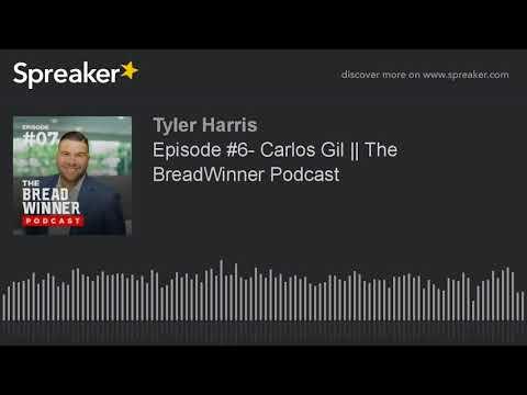 Episode #6- Carlos Gil || The BreadWinner Podcast
