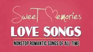 Sweet Memories Love Songs - Nonstop Romantic Love Songs Of All Time - Romantic Love Songs