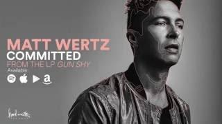 <b>Matt Wertz</b>  Committed Official Audio