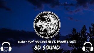 🎧 3LAU - How You Love Me ft. Bright Lights (8D AUDIO) 🎧
