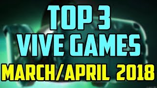 Top 3 HTC Vive Games March/April 2018