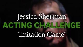 Jessica Sherman Acting Challenge - Imitation Game