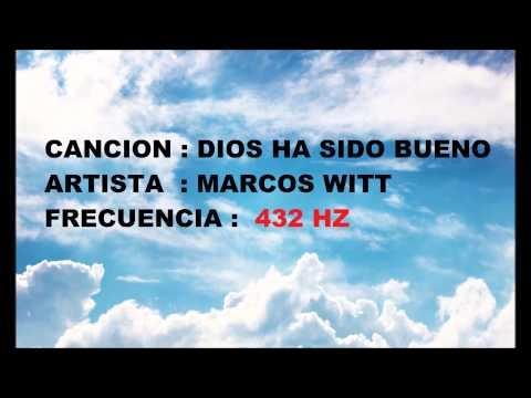 MARCOS WITT 432HZ ,DIOS HA SIDO BUENO