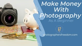 Make Money With Photography As A Beginner