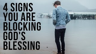 4 Signs You Are Blocking God's Blessing in Your Life