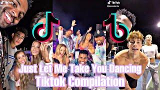 Just Let Me Take You Dancing | Tiktok Dance Compilation