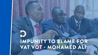 We fought for Kenyans but there was impunity in Parliament - Mohamed Ali