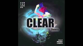 3LAU - How You Love Me ( CLEAR* Remix )