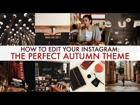 How I Edit My Instagram : The Perfect Autumn Theme