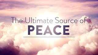 The Ultimate Source of Peace