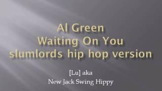 Al Green - Waiting On You  - slumlords hip hop version