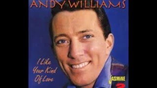 I Like Your Kind Of Love  -  Andy Williams 1957