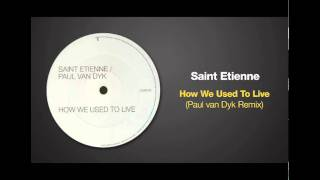 Paul van Dyk Remix of HOW WE USED TO LIVE by Saint Etienne