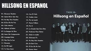 Hillsong en Espanol Sus Mejores Canciones - 35 Grandes canciones 2018