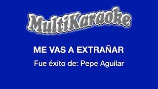 Me Vas A Extrañar   Multikaraoke ► Éxito De Pepe Aguilar