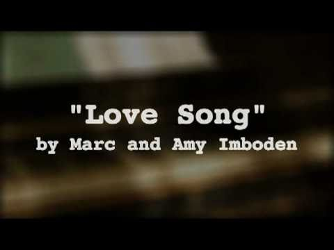 """Love song""  by: Marc Imboden and Amy Imboden"