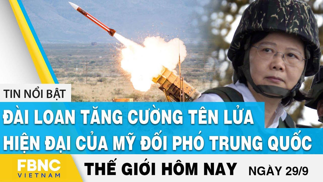Tin thế giới 29/9 | Đài Loan tăng cường tên lửa hiện đại của Mỹ đối phó Trung Quốc | FBNC thumbnail