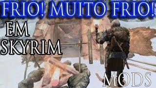 UM NOVO SKYRIM! #5 (MODS) - Frio Mortal! FROSTFALL! Acampamento e realismo!