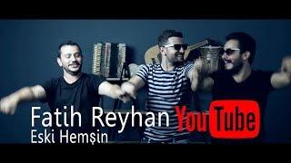 Fatih Reyhan - Eski Hemşin
