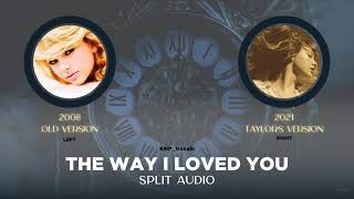 Taylor Swift - The Way I Loved You (Old vs Taylor's Version Split Audio)