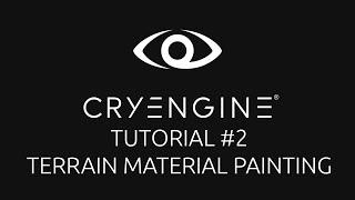 CryEngine 5 Tutorial Series - Episode 2: Terrain Material Painting