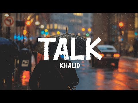 Khalid - Talk (Lyrics) - BOM VIBE
