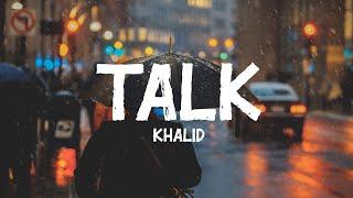 Khalid   Talk (Lyrics)