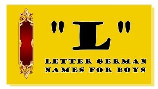 MODERN AND TRADITIONAL L LETTER GERMAN NAMES FOR BABY BOYS - TOP 500 OF GERMANY