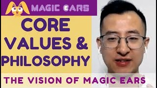 Core Values & Philosophy: the GLOBAL VISION of Magic Ears